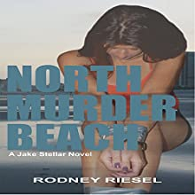 North Murder Beach: Jake Stellar Series, Book 1 Audiobook by Rodney Riesel Narrated by Dave Dillon