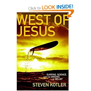West of Jesus: Surfing, Science, and the Origins of Belief Steven Kotler