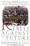 Rebels Against The Future: The Luddites And Their War On The Industrial Revolution: Lessons For The Computer Age (0201407183) by Sale, Kirkpatrick