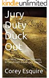 Jury Duty Duck Out: How Most People Can Honestly, In Good Faith Evade Jury Service