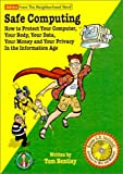 Safe Computing : How to Protect Your Computer, Your Body, Your Data, Your Money and Your Privacy in the Information Age