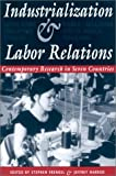 Industrialization and Labor Relations: Contemporary Research in Seven Countries (Cornell International Industrial and Labor Relations Reports)