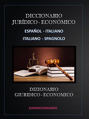 DIZIONARIO GIURIDICO ECONOMICO ESPAÑOL ITALIANO - ITALIANO SPAGNOLO