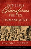 How Jesus Transforms The Ten Commandments (1596380365) by Edmund P. Clowney