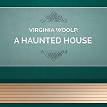 A Haunted House (Annotated) (       UNABRIDGED) by Virginia Woolf Narrated by Anastasia Bertollo