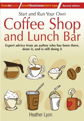 Start And Run Your Own Coffee Shop And Lunch Bar: 2Nd Edition (How To Small Business Start-Ups) By Lyon, Heather (2010) Paperback