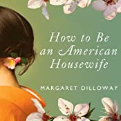 How to Be an American Housewife: A Novel | [Margaret Dilloway]