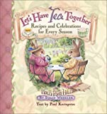 Lets Have Tea Together: Recipes and Celebrations for Every Season (Holly Pond Hill)