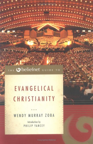 The Beliefnet Guide to Evangelical Christianity (Beliefnet Guides)
