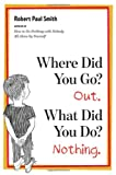 img - for Where Did You Go? Out. What Did You Do? Nothing. book / textbook / text book