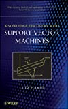 img - for Knowledge Discovery with Support Vector Machines (Wiley Series on Methods and Applications in Data Mining) book / textbook / text book