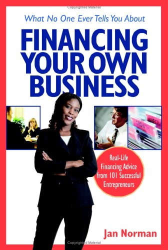 What No One Ever Tells You About Financing Your Own Business: Real-Life Financing Advice From 101 Successful Entrepreneurs front-190063