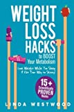Weight Loss Hacks: 15+ Scientifically PROVEN Hacks to BOOST Your Metabolism, Lose Weight While You Sleep, & Eat Your Way to Skinny!