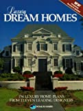 Luxury Dream Homes: 154 Luxury Home Plans from Eleven Leading Designers