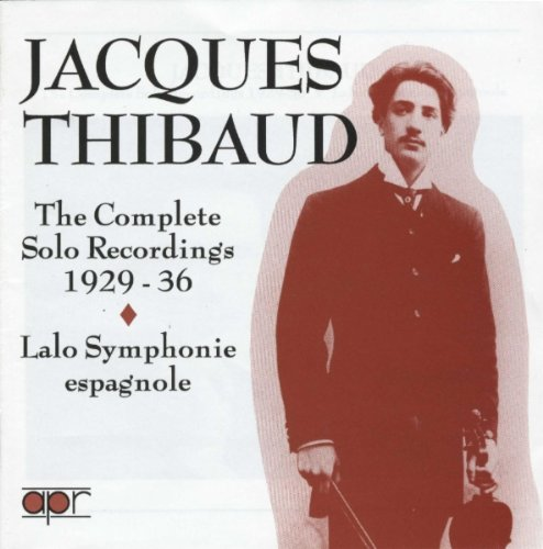 JACQUES THIBAUD : THE COMPLETE SOLO RECORDINGS 1929-36
