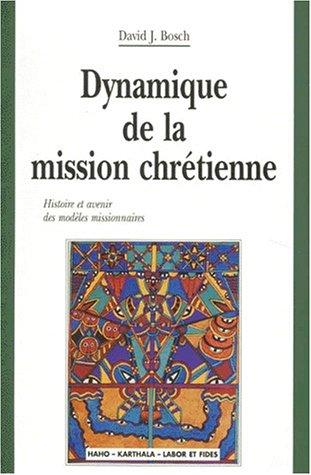 Dynamique de la mission chrétienne : Histoire et avenir des modèles missionnaires