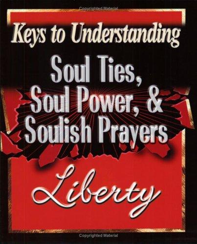 Soul Ties, Soul Power, and Soulish Prayers