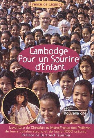 Cambodge Pour un sourire d'enfant : L'aventure de Christian et Marie-France des Pallières, de leurs collaborateurs et de leurs 4000 enfants