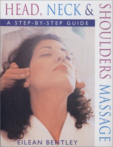 Head, Neck & Shoulders Massage: A Step-by-Step Guide, Eilean Bentley