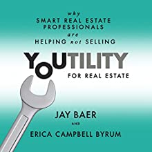 Youtility for Real Estate: Why Smart Real Estate Professionals are Helping, Not Selling (       UNABRIDGED) by Jay Baer, Erica Campbell Byrum Narrated by Jay Baer, Erica Campbell Byrum