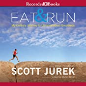 Eat and Run: My Unlikely Journey to Ultramarathon Greatness | [Scott Jurek, Steve Friedman]
