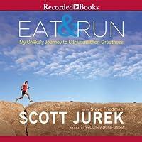 Eat and Run: My Unlikely Journey to Ultramarathon Greatness (       UNABRIDGED) by Scott Jurek, Steve Friedman Narrated by Quincy Dunn-Baker