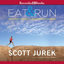 Eat and Run: My Unlikely Journey to Ultramarathon Greatness (       UNABRIDGED) by Scott Jurek, Steve Friedman Narrated by Quincy Dunn-Baker