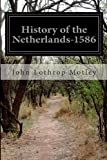 History of the United Netherlands-1586: From the Death of William the Silent to the Twelve Year's Truce (Motley's History of the Netherlands) (Volume 48)