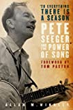 To Everything There is a Season: Pete Seeger and the Power of Song (New Narratives in American History) (019532482X) by Winkler, Allan M.