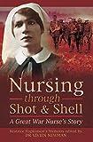 Nursing Through Shot & Shell: A Great War Nurse's Story