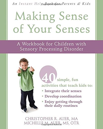 Making Sense of Your Senses: A Workbook for Children with Sensory Processing Disorder (Instant Help)