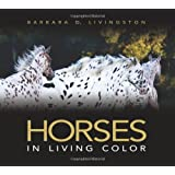 Horses: In Living Color ~ Barbara D. Livingston