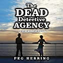 The Dead Detective Agency: The Dead Detective Mysteries, Book 1 Audiobook by Peg Herring Narrated by JoBe Cerny