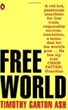 Free World: Why a Crisis of the West Reveals the Opportunity of Our Time (0141016817) by Ash, Timothy Garton