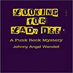 Looking for Lady Dee: A Punk Rock Mystery   Johnny Angel Wendell