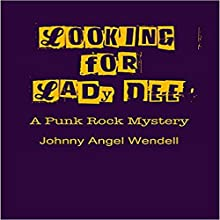 Looking for Lady Dee: A Punk Rock Mystery (       UNABRIDGED) by Johnny Angel Wendell Narrated by Johnny Angel Wendell, Desiree Duffy