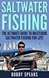 Saltwater Fishing: The Ultimate Guide to Mastering Saltwater Fishing for Life! (bass fishing, bass, fishing tackle, fly fishing, deer hunting, bow hunting, fishing, trout fishing, fishing tips)