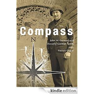 Compass: U.S. Army Ranger, European Theater, 1944-45 John W. Gorman, Dorothy Gorman Yundt and Patrick Quinn