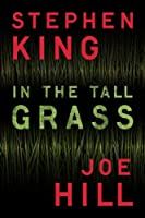 In the Tall Grass (Kindle Single) by Joe Hill and Stephen King