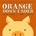 Orange Down Under | Krista Dowell,Robbi Almanzar