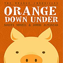 Orange Down Under (       UNABRIDGED) by Krista Dowell, Robbi Almanzar Narrated by Bob Rundell