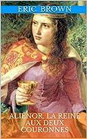 Ali�nor, la Reine aux deux couronnes