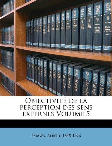Objectivité de la perception des sens externes Volume 5