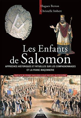Les enfants de Salomon : Approches historiques et rituelles sur les compagnonnages et la franc maçonnerie