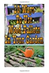 20 Ways To Use Wood Pallets In Your G...