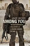 Book - Among You: The Extraordinary True Story of a Soldier Broken by War