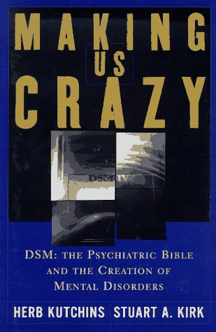 making-us-crazy-dsm-the-psychiatric-bible-and-the-creation-of-mental-disorders
