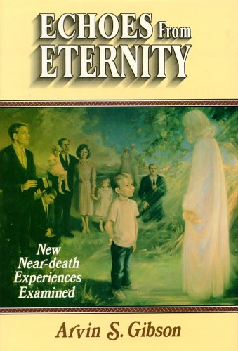 Echoes from Eternity: Near-Death Experiences Examined, ARVIN S. GIBSON