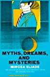 Myths, Dreams and Mysteries: The Encounter Between Contemporary Faiths and Archaic Realities (0061319430) by Mircea Eliade