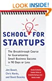 School for Startups: The Breakthrough Course for Guaranteeing Small Business Success in 90 Days or Less